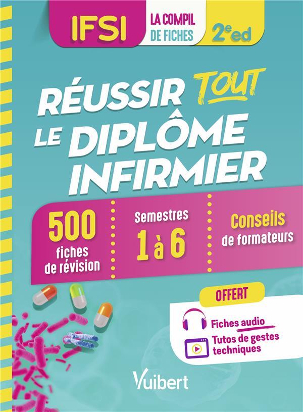 REUSSIR TOUT LE DIPLOME INFIRMIER  -  IFSI  -  500 FICHES DE REVISION  -  SEMESTRES 1 A 6  -  CONSEILS DE FORMATEURS (2E EDITION) COLLECTIF VUIBERT