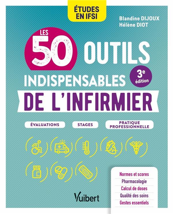 LES 50 OUTILS INDISPENSABLES DE L'INFIRMIER : EVALUATIONS - STAGES - PRATIQUE PROFESSIONNELLE