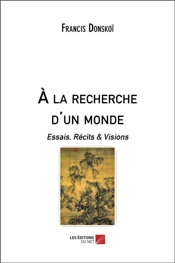 A LA RECHERCHE D UN MONDE  -  ESSAIS, RECITS et VISIONS FRANCIS DONSKOI LEN