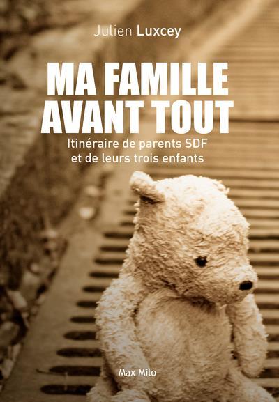 MA FAMILLE AVANT TOUT  -  ITINERAIRE DE PARENTS SDF ET DE LEURS TROIS ENFANTS LUXCEY, JULIEN MAX MILO