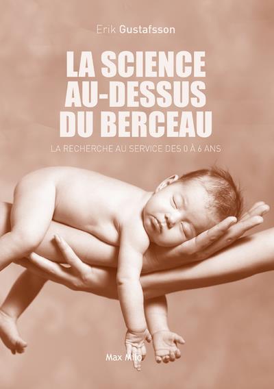 LA SCIENCE AU-DESSUS DU BERCEAU  -  LA RECHERCHE AU SERVICE DES 0 A 6 ANS