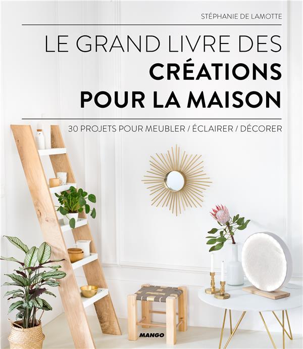 LE GRAND LIVRE DES CREATIONS P DE LAMOTTE STEPHANIE MANGO