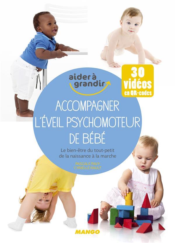 ACCOMPAGNER L'EVEIL PSYCHOMOTEUR DE BEBE  -  LE BIEN-ETRE DU TOUT-PETIT PAVY/RAULT/HERZOG Mango