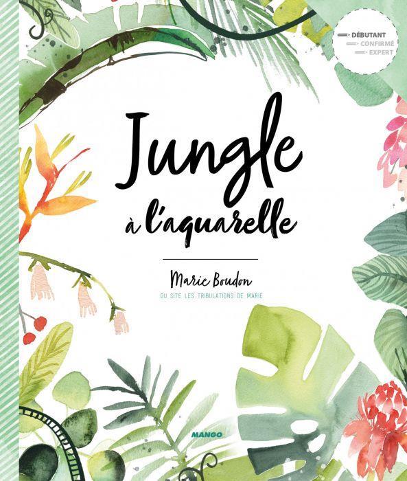 JUNGLE A L'AQUARELLE BOUDON, MARIE MANGO