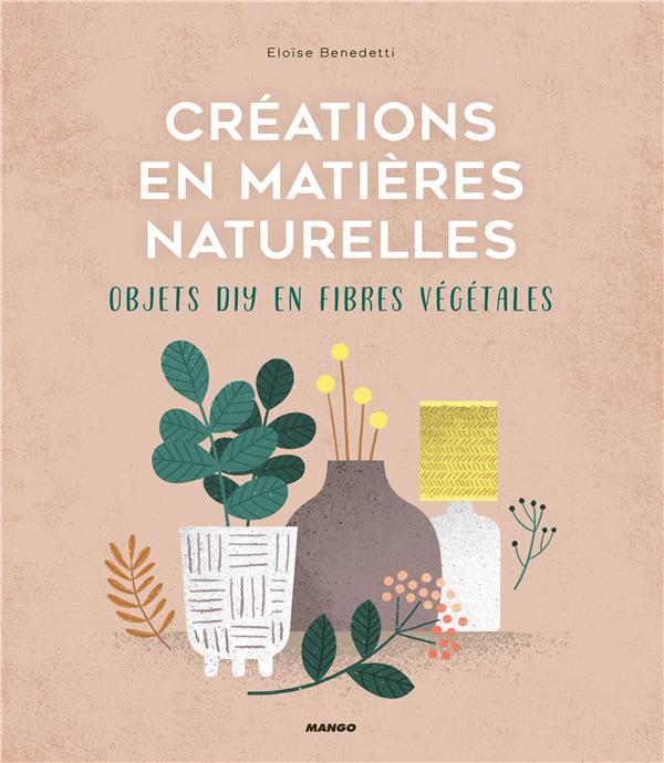 CREATIONS EN MATIERES NATURELLES. OBJETS DIY EN FIBRES VEGETALES BENEDETTI ELOISE MANGO