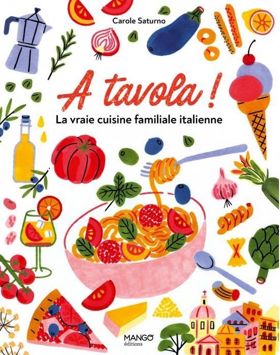 A TAVOLA ! LA VRAIE CUISINE FAMILIALE ITALIENNE : POUR TOUS ET POUR TOUS LES JOURS SATURNO/DESLANDES MANGO