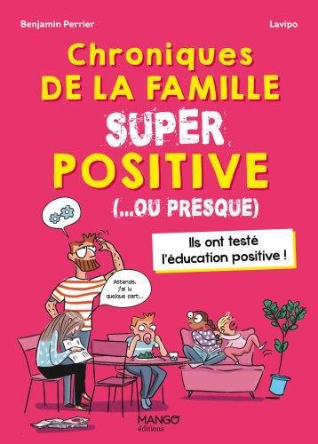 CHRONIQUES DE LA FAMILLE SUPER POSITIVE (... OU PRESQUE) PERRIER, BENJAMIN  MANGO
