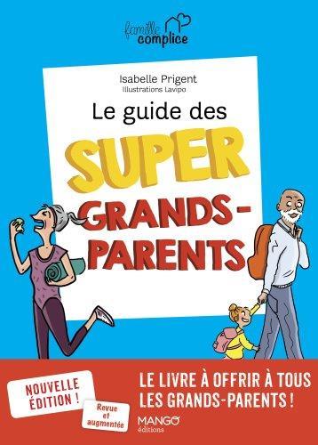 LE GUIDE DES SUPER GRANDS-PARENTS PRIGENT, ISABELLE MANGO