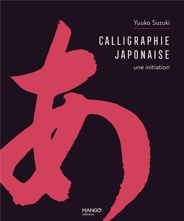 CALLIGRAPHIE JAPONAISE : UNE INITIATION XXX MANGO
