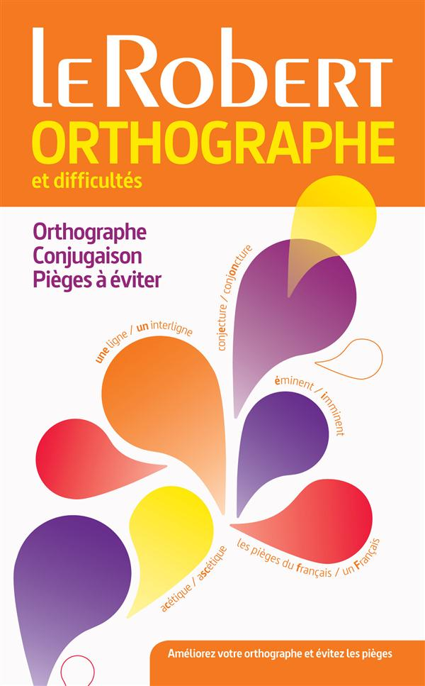 DICTIONNAIRE LE ROBERT ORTHOGRAPHE ET DIFFICULTES (EDITION 2015)