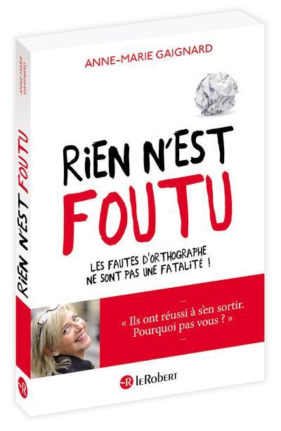 RIEN N'EST FOUTU GAIGNARD ANNE-MARIE Le Robert