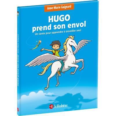 HUGO PREND SON ENVOL  -  UN CONTE POUR APPRENDRE A TRAVAILLER SEUL (EDITION 2021) GAIGNARD/SAINT REMY LE ROBERT