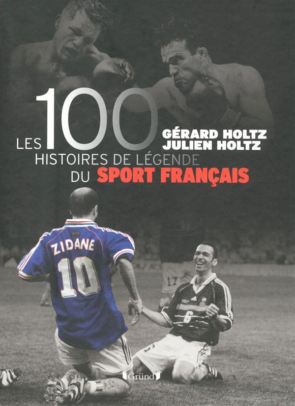 100 HISTOIRES DE LEGENDE DU SPORT FRANCAIS HOLTZ Gründ