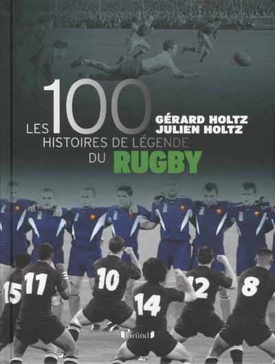 100 HISTOIRES DE LEGENDE DU RUGBY HOLTZ Gründ