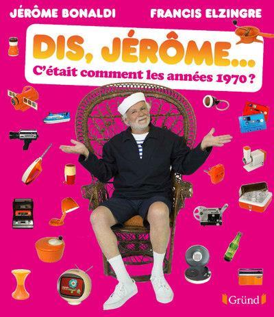 DIS, JEROME... C-ETAIT COMMENT BONALDI JEROME GRUND