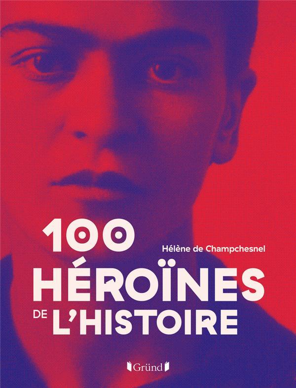 100 HEROINES DE L'HISTOIRE