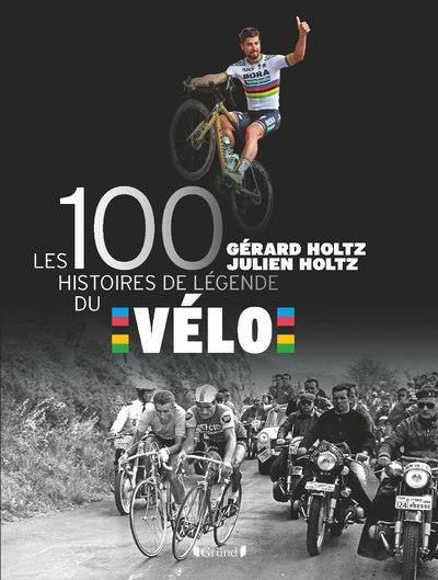 LES 100 HISTOIRES DE LEGENDE DU VELO  GRUND