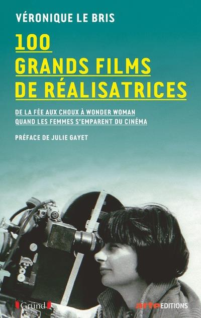 100 FILMS DE REALISATRICES LE BRIS VERONIQUE GRUND