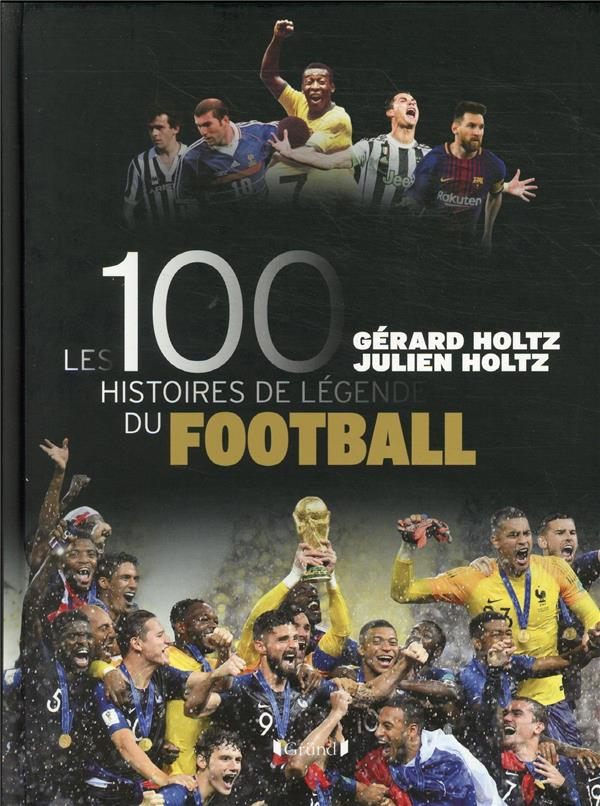 LES 100 HISTOIRES DE LEGENDE DU FOOTBALL HOLTZ/MARCHAND GRUND