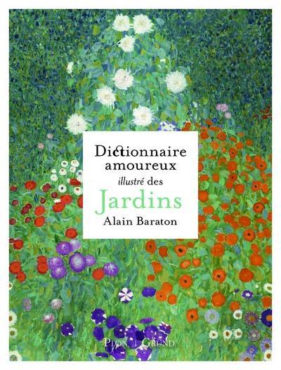DICTIONNAIRE AMOUREUX ILLUSTRE DES JARDINS BARATON ALAIN GRUND