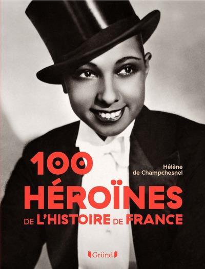 100 HEROINES DE L'HISTOIRE DE FRANCE