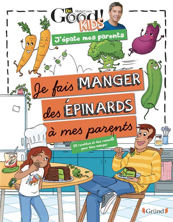 DR GOOD ! KIDS  -  J'EPATE MES PARENTS  -  JE FAIS MANGER DES EPINARDS A MES PARENTS