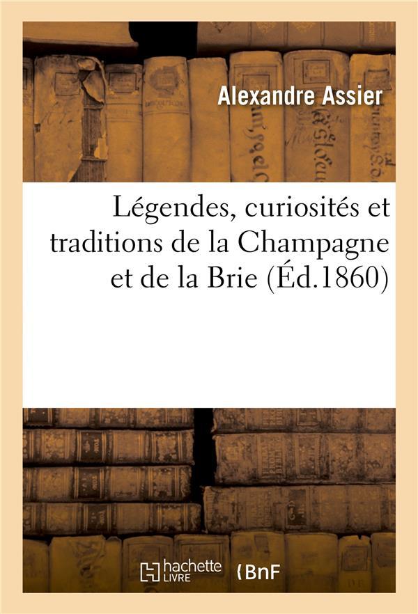 LEGENDES, CURIOSITES ET TRADITIONS DE LA CHAMPAGNE ET DE LA BRIE ASSIER ALEXANDRE HACHETTE BNF