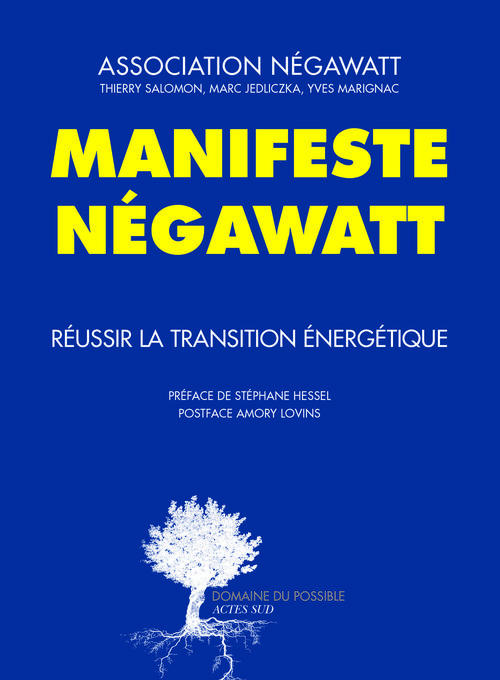 MANIFESTE NEGAWATT  -  REUSSIR LA TRANSITION ENERGETIQUE ASSOCIATION NEGAWATT ACTES SUD