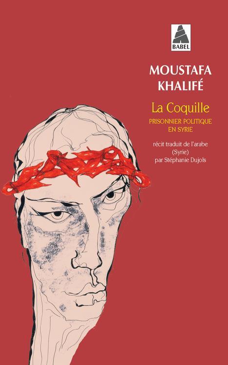 LA COQUILLE BABEL 1134 - PRISONNIER POLITIQUE EN SYRIE KHALIFE MOUSTAFA ACTES SUD