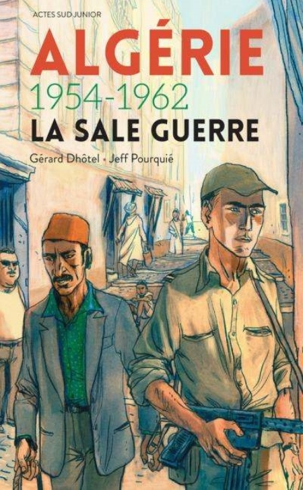 ALGERIE 1954-1962  -  LA SALE GUERRE DHOTEL GERARD Actes Sud junior