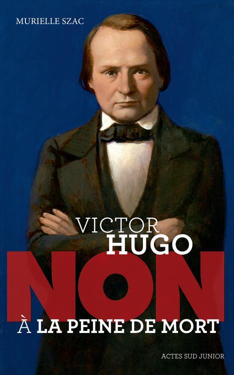 VICTOR HUGO : NON A LA PEINE DE MORT
