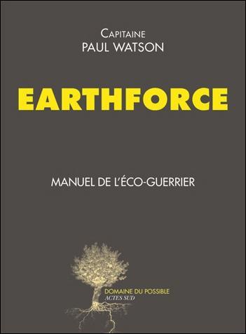 EARTHFORCE  -  MANUEL DE L'ECO-GUERRIER CAPITAINE PAUL WATSO Actes Sud