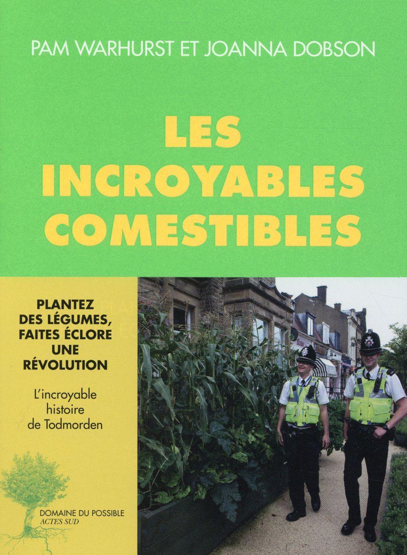 LES INCROYABLES COMESTIBLES  -  PLANTEZ DES LEGUMES, FAITES ECLORE UNE REVOLUTION DOBSON/WARHURST Actes Sud