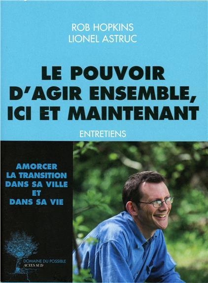 LE POUVOIR D'AGIR ENSEMBLE, ICI ET MAINTENANT  -  ENTRETIENS HOPKINS/ASTRUC Actes Sud