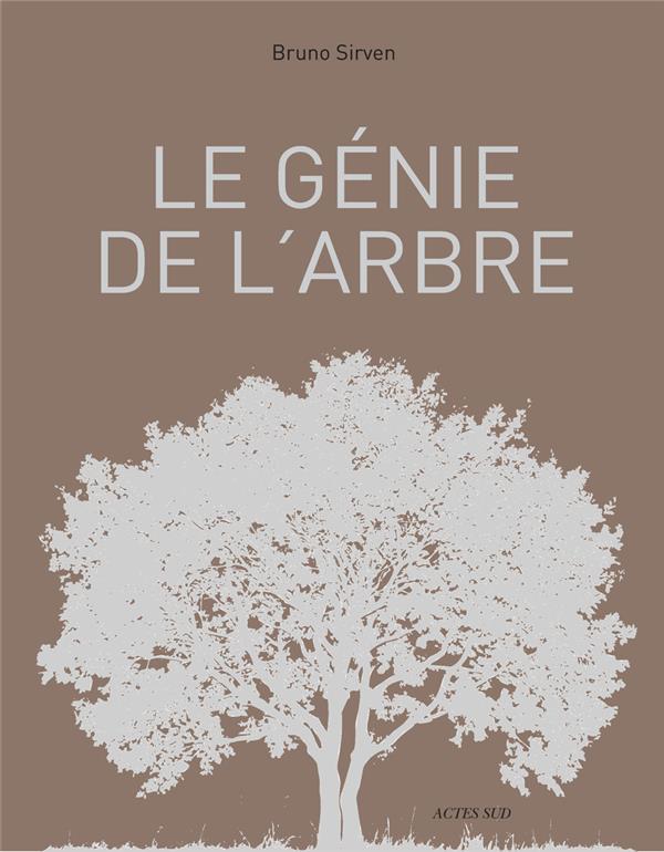LE GENIE DE L'ARBRE - VISAGES, PAYSAGES, USAGES