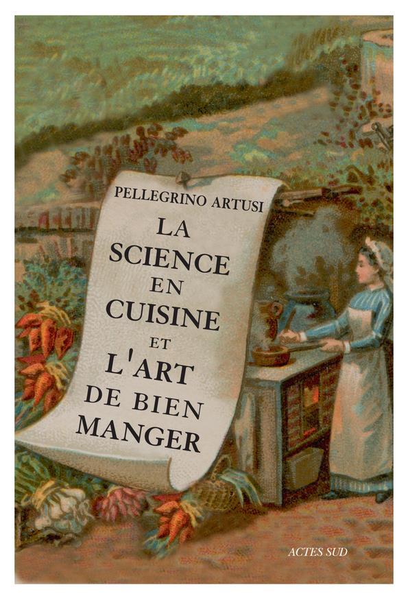 LA SCIENCE EN CUISINE ET L'ART DE BIEN MANGER ARTUSI/CAPATTI Actes Sud