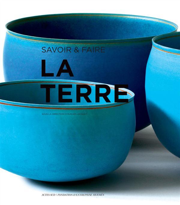 SAVOIR & FAIRE : LA TERRE JACQUET, HUGUES Actes Sud