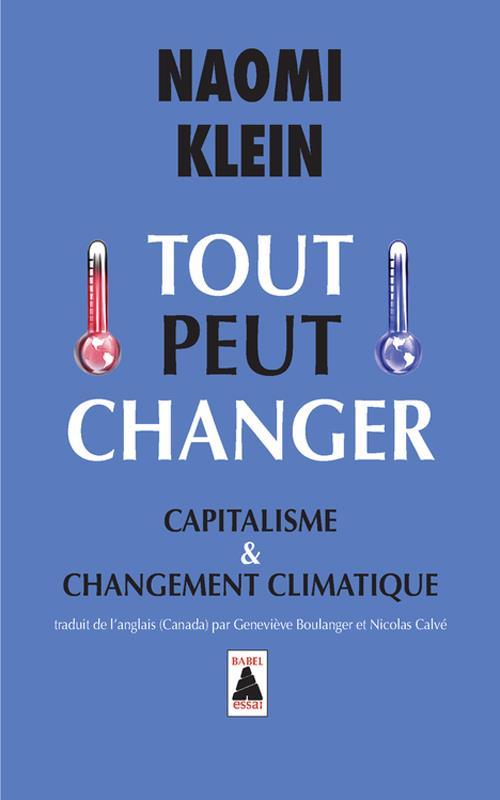 Klein Naomi - TOUT PEUT CHANGER (BABEL) - CAPITALISME ET CHANGEMENT CLIMATIQUE