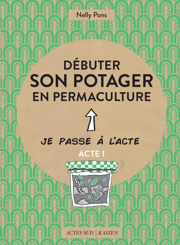 DEBUTER SON POTAGER EN PERMACULTURE PONS, NELLY ACTES SUD