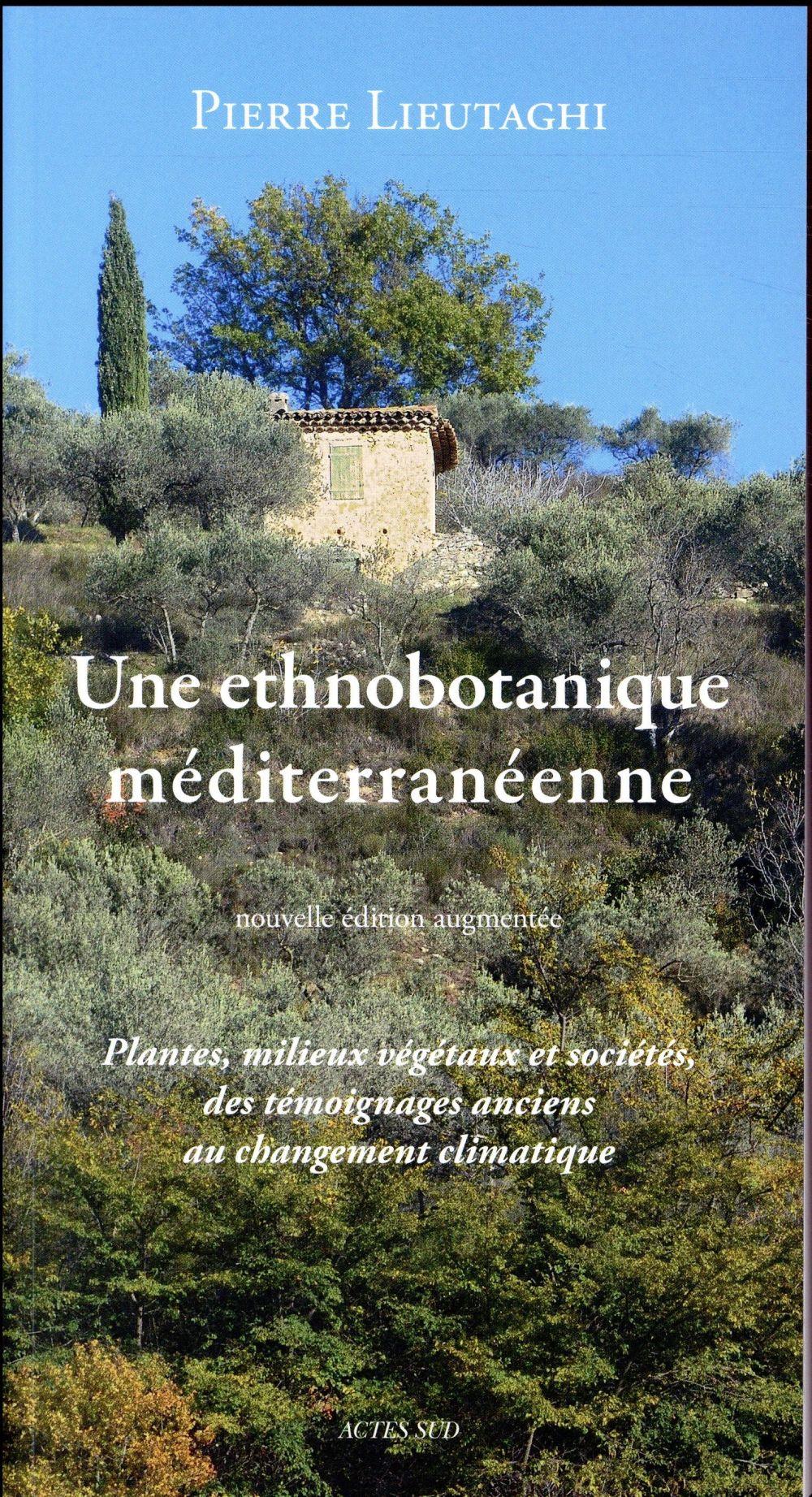 UNE ETHNOBOTANIQUE MEDITERRANEENNE PLANTES, MILIEUX VEGETAUX ET SOCIETES, DES TEMOIGNAGES ANCIENS AU