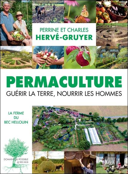 PERMACULTURE  -  GUERIR LA TERRE, NOURRIR LES HOMMES HERVE-GRUYER  PERRIN Actes Sud