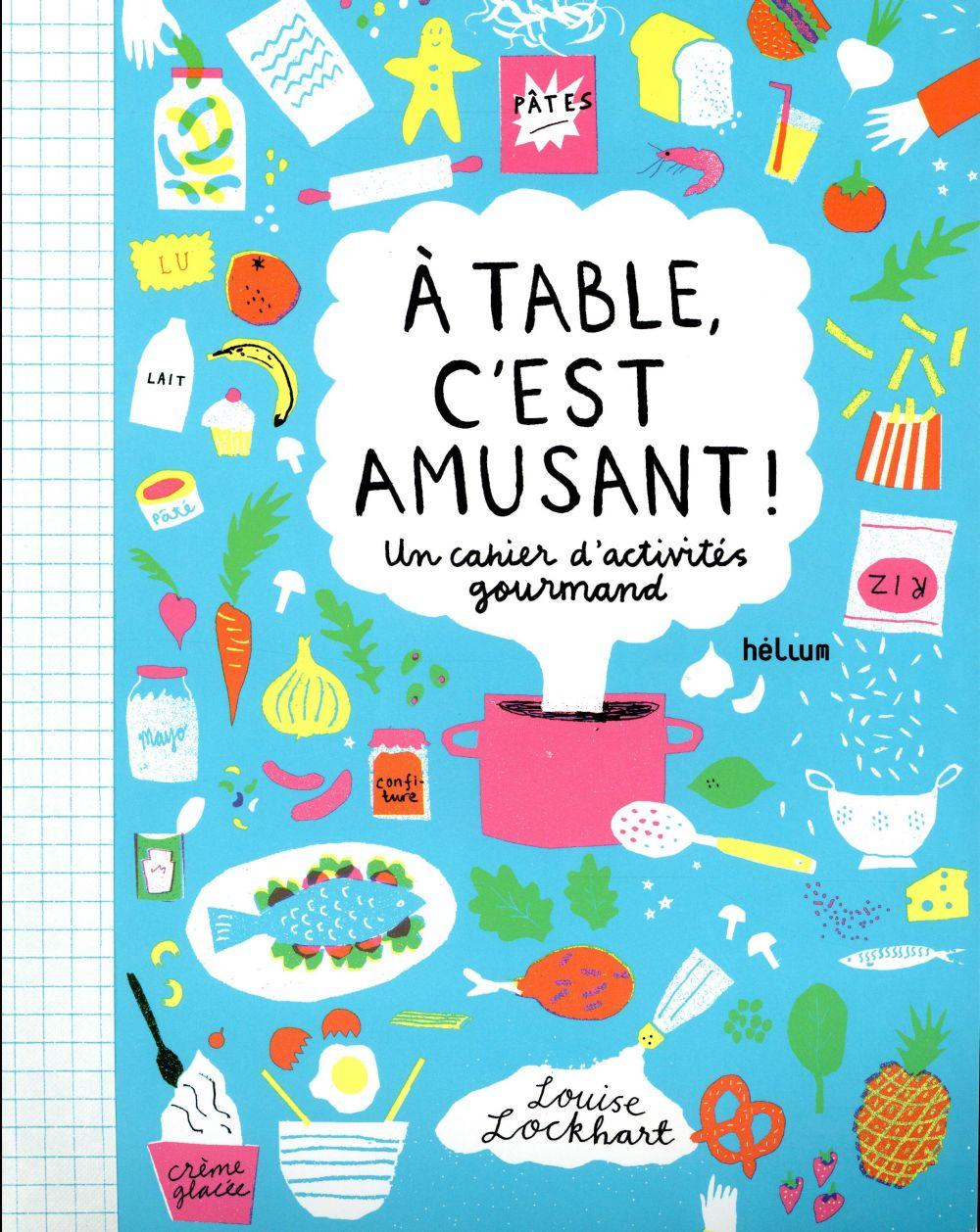 A TABLE, C'EST AMUSANT ! UN CAHIERS D'ACTIVITES GOURMAND LOCKHART LOUISE Hélium