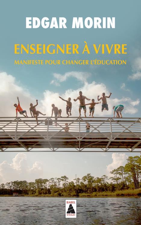 ENSEIGNER A VIVRE  -  MANIFESTE POUR CHANGER L'EDUCATION MORIN EDGAR ACTES SUD