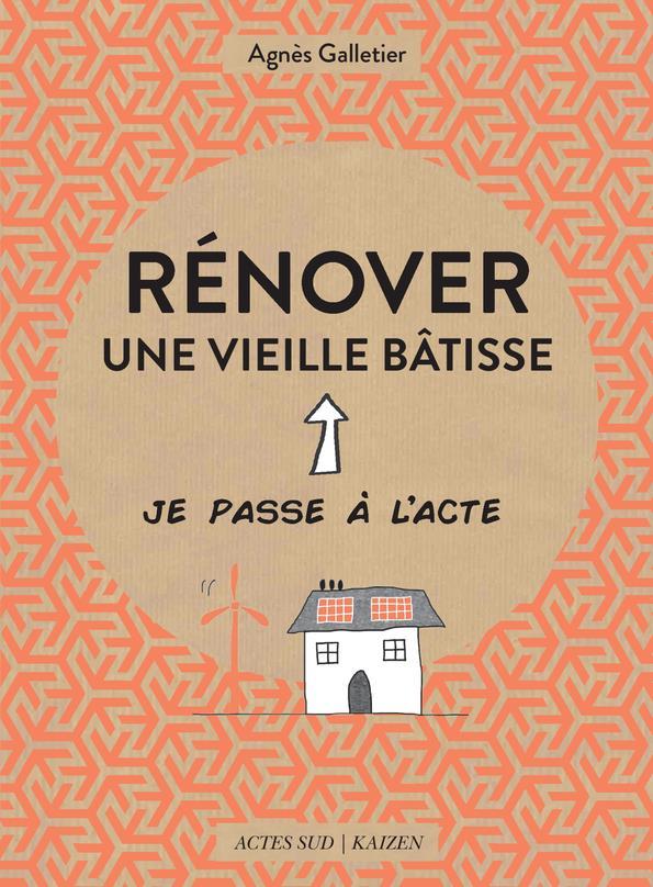 RENOVER UNE VIEILLE BATISSE GALLETIER, AGNES Actes Sud