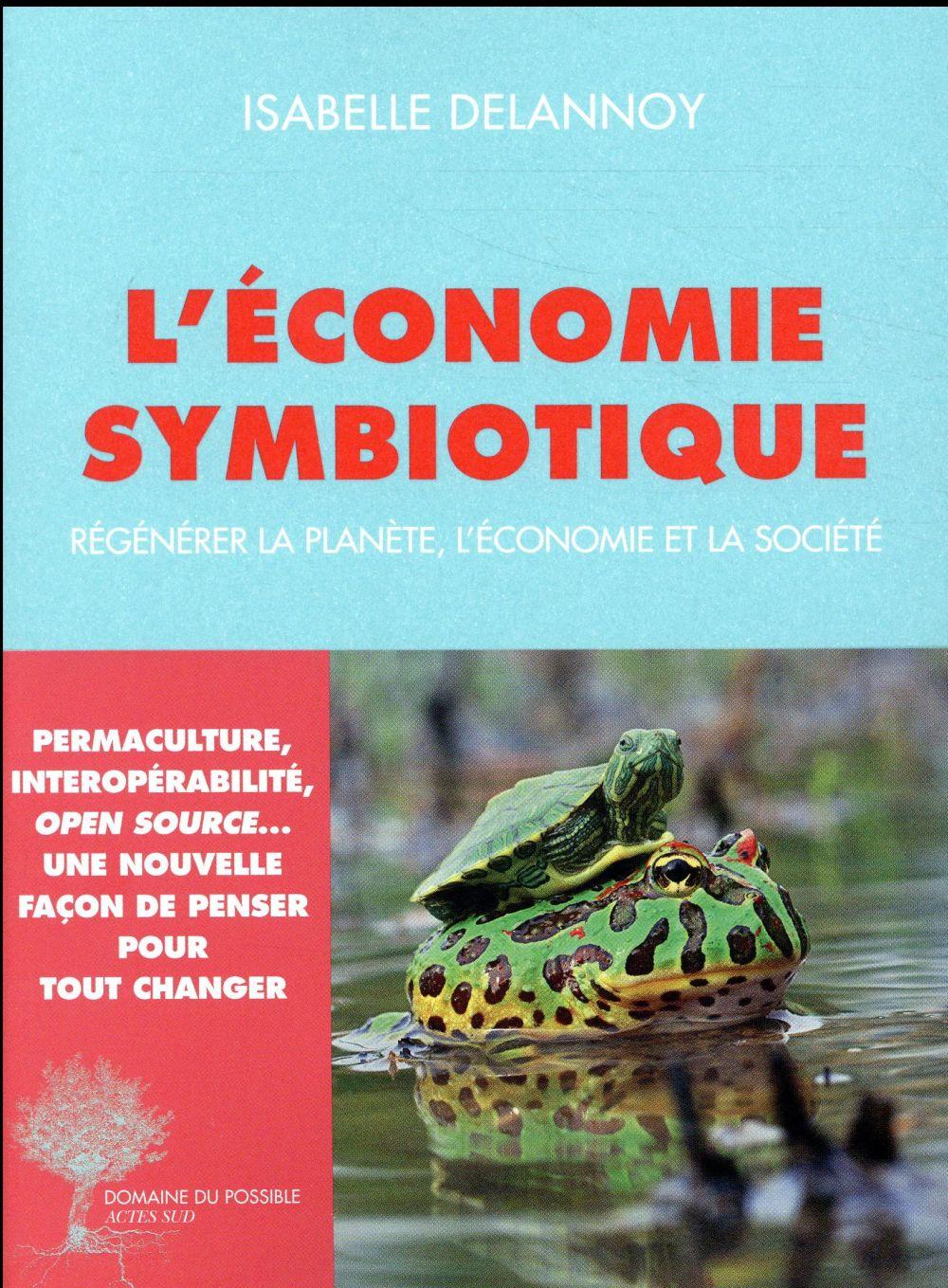 L'ECONOMIE SYMBIOTIQUE  -  REGENERER LA PLANETE, L'ECONOMIE, LA SOCIETE DELANNOY/BOURG Actes Sud