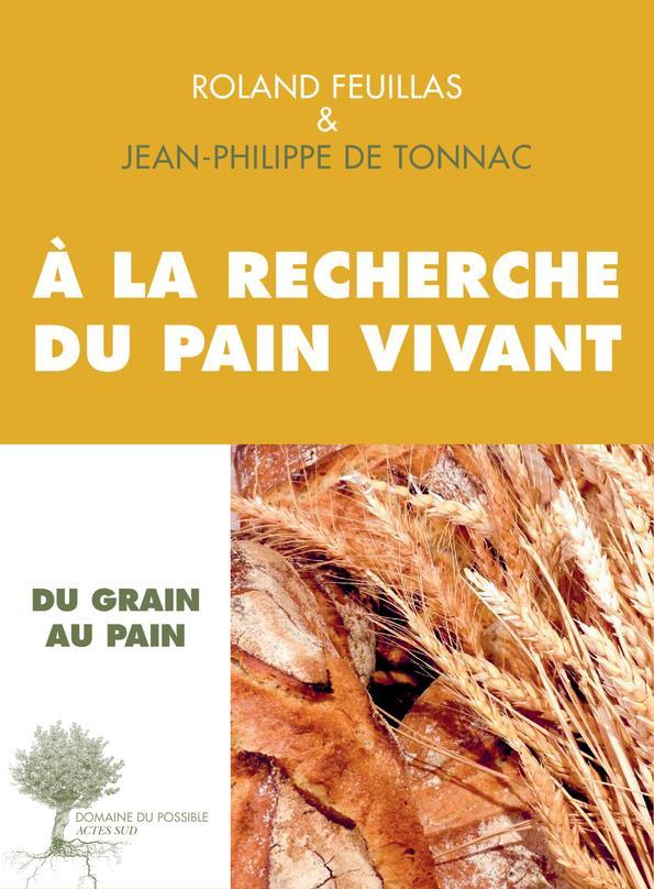 A LA RECHERCHE DU PAIN VIVANT DE TONNAC / FEUILLAS Actes Sud
