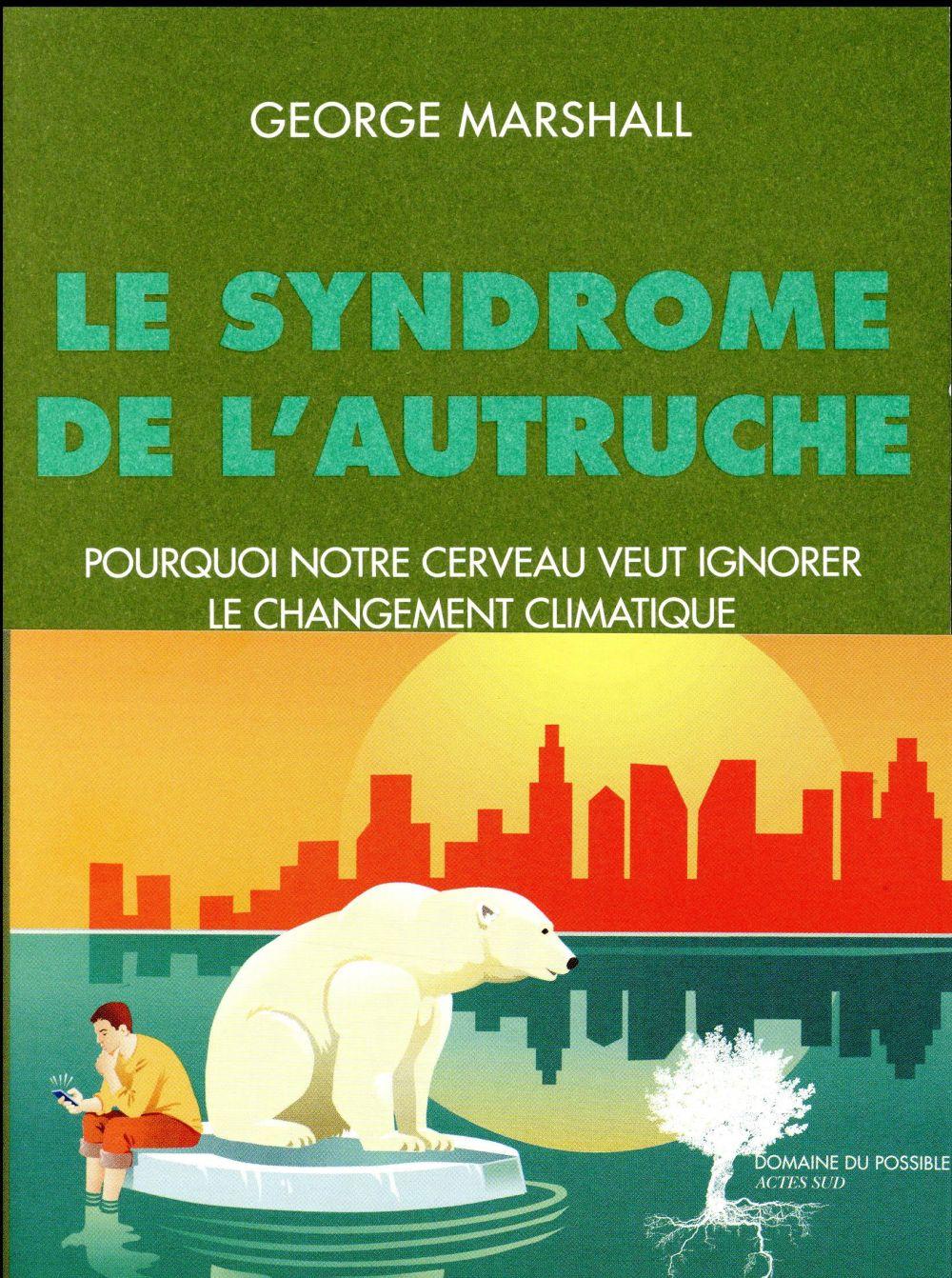 LE SYNDROME DE L'AUTRUCHE  -  POURQUOI NOTRE CERVEAU VEUT IGNORER LE CHANGEMENT CLIMATIQUE MARSHALL/DION Actes Sud