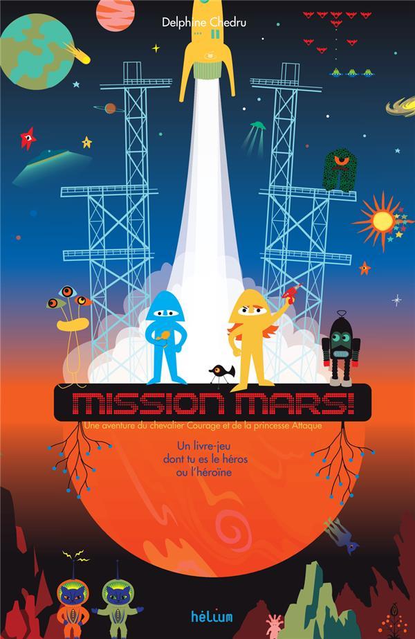 MISSION MARS - UNE NOUVELLE AVENTURE DU CHEVALIER COURAGE ET DE LA PRINCESSE ATTAQUE