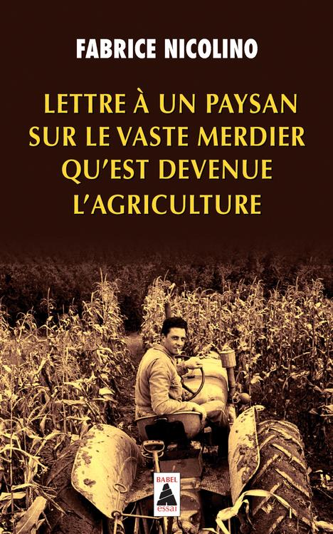 LETTRE A UN PAYSAN SUR LE VASTE MERDIER QU'EST DEVENUE L'AGRICULTURE (BABEL)  Actes Sud