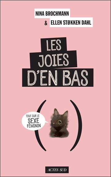 LES JOIES D'EN BAS - TOUT SUR LE SEXE FEMININ  ACTES SUD